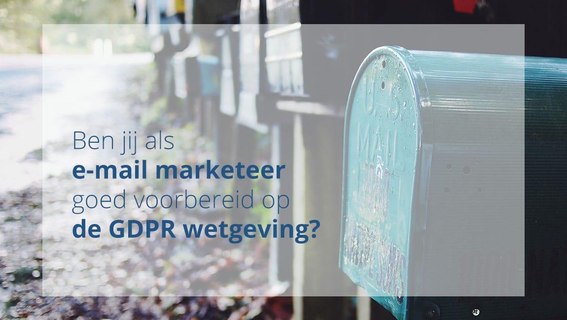 Ben jij als e-mail marketeer goed voorbereid op de GDPR wetgeving?